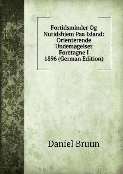 Daniel Bruun Fortidsminder Og Nutidshjem Paa Island: Orienterende Unders.gelser Foretagne I 1896 (German Edition) цены