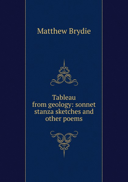 Matthew Brydie Tableau from geology: sonnet stanza sketches and other poems