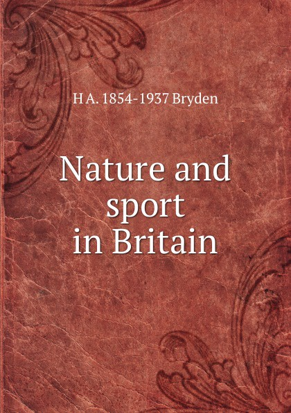 H A. 1854-1937 Bryden Nature and sport in Britain