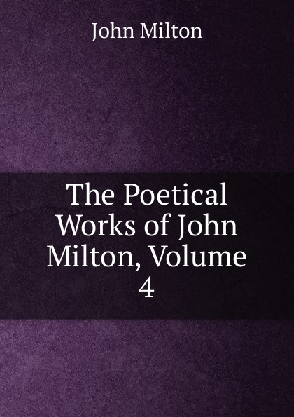 Milton John The Poetical Works of John Milton, Volume 4