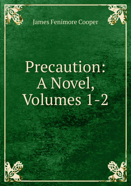 Cooper James Fenimore Precaution: A Novel, Volumes 1-2 cooper j precaution