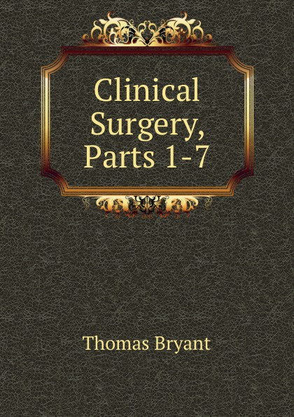 Clinical Surgery, Parts 1-7