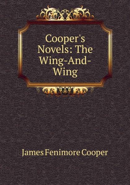 Cooper James Fenimore Cooper.s Novels: The Wing-And-Wing cooper j wing and wing or le feu follet
