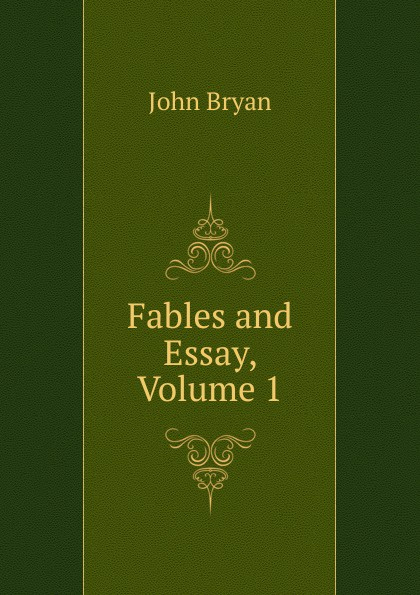John Bryan Fables and Essay, Volume 1