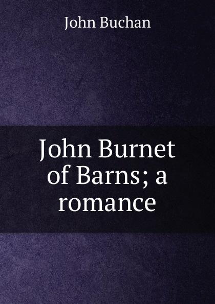 Buchan John John Burnet of Barns; a romance john buchan greenmantle