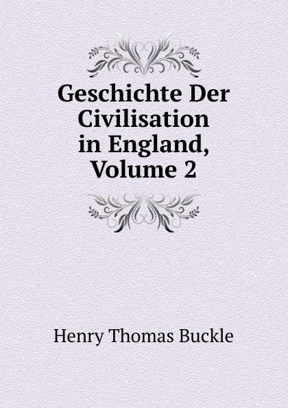 Henry Thomas Buckle Geschichte Der Civilisation in England, Volume 2 недорого