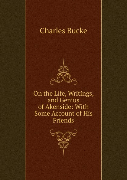 Charles Bucke On the Life, Writings, and Genius of Akenside: With Some Account of His Friends стоимость