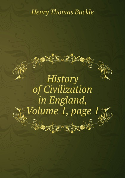 Henry Thomas Buckle History of Civilization in England, Volume 1,.page 1 недорого
