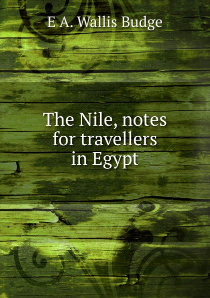 E. A. Wallis Budge The Nile, notes for travellers in Egypt смартфон xiaomi redmi 5 2 16 gb золотистый