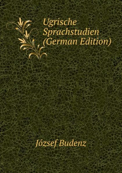 József Budenz Ugrische Sprachstudien (German Edition) józsef budenz ugrische sprachstudien 2 lief german edition