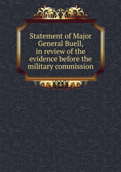Statement of Major General Buell, in review of the evidence before the military commission
