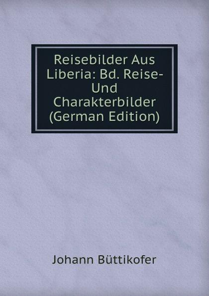 Reisebilder Aus Liberia: Bd. Reise- Und Charakterbilder (German Edition)