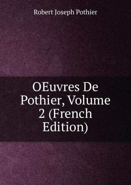 Robert Joseph Pothier OEuvres De Pothier, Volume 2 (French Edition) robert joseph pothier oeuvres t 8