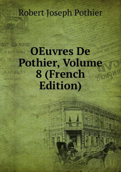 Robert Joseph Pothier OEuvres De Pothier, Volume 8 (French Edition) robert joseph pothier oeuvres t 9