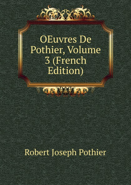 Robert Joseph Pothier OEuvres De Pothier, Volume 3 (French Edition) robert joseph pothier oeuvres t 8