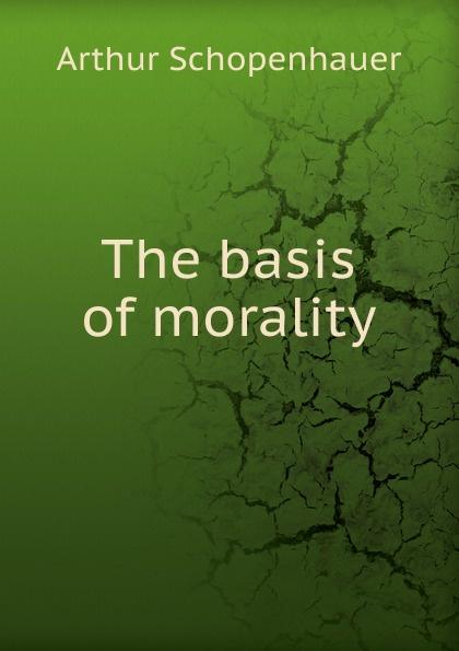 Артур Шопенгауэр The basis of morality