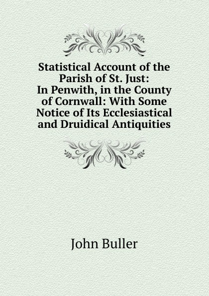 John Buller Statistical Account of the Parish of St. Just: In Penwith, in the County of Cornwall: With Some Notice of Its Ecclesiastical and Druidical Antiquities hopper edmund carles some account of the parish of starston norfolk