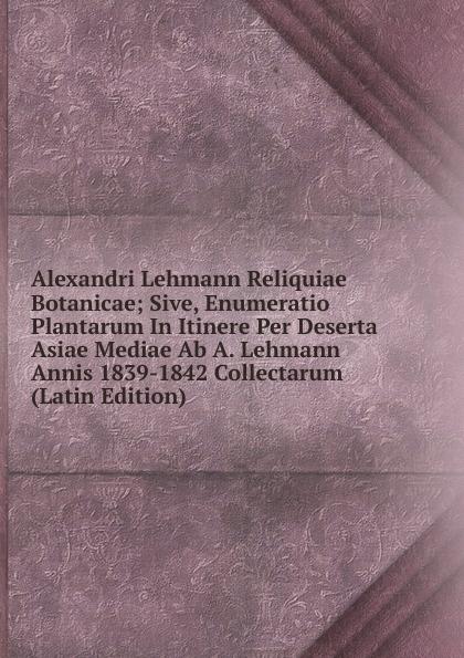 Alexandri Lehmann Reliquiae Botanicae; Sive, Enumeratio Plantarum In Itinere Per Deserta Asiae Mediae Ab A. Lehmann Annis 1839-1842 Collectarum (Latin Edition) ароматический диффузор вишня 100 мл