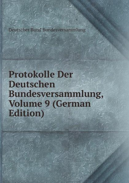 Deutscher Bund Bundesversammlung Protokolle Der Deutschen Bundesversammlung, Volume 9 (German Edition) deutscher bund bundesversammlung protokolle der deutschen bundesversammlung volume 8 german edition
