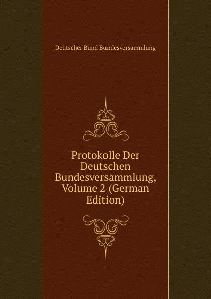 Deutscher Bund Bundesversammlung Protokolle Der Deutschen Bundesversammlung, Volume 2 (German Edition) deutscher bund bundesversammlung protokolle der deutschen bundesversammlung volume 8 german edition