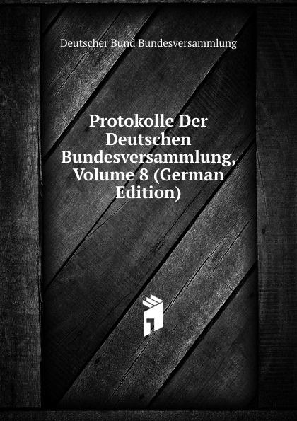 Deutscher Bund Bundesversammlung Protokolle Der Deutschen Bundesversammlung, Volume 8 (German Edition) deutscher bund bundesversammlung protokolle der deutschen bundesversammlung volume 8 german edition