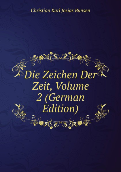 Christian Karl Josias Bunsen Die Zeichen Der Zeit, Volume 2 (German Edition) christian carl j bunsen die zeichen der zeit