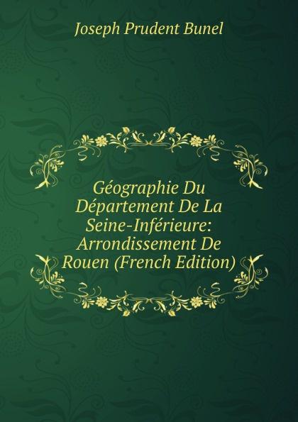 Geographie Du Departement De La Seine-Inferieure: Arrondissement De Rouen (French Edition)