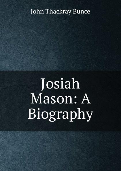 John Thackray Bunce Josiah Mason: A Biography a thackray thackray john dalton critical assessments of h is life
