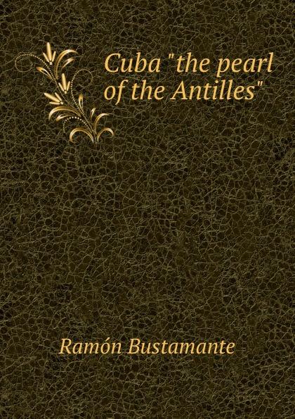 """Ramón Bustamante Cuba """"the pearl of the Antilles"""""""