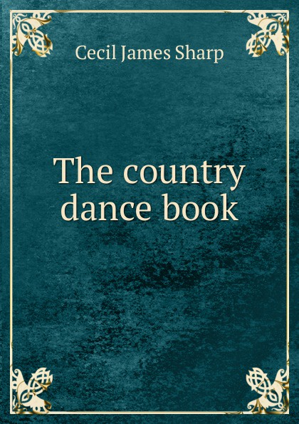 Cecil James Sharp The country dance book