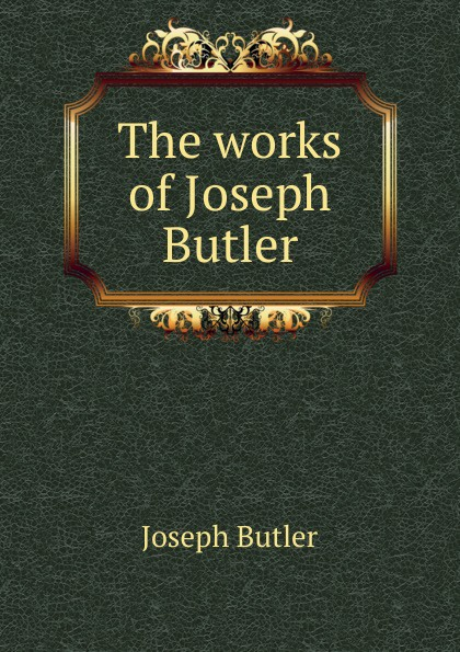 Joseph Butler The works of Joseph Butler