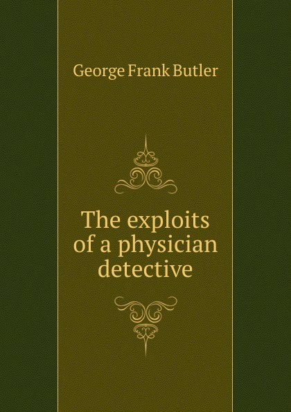 George Frank Butler The exploits of a physician detective butler george frank every girl s book