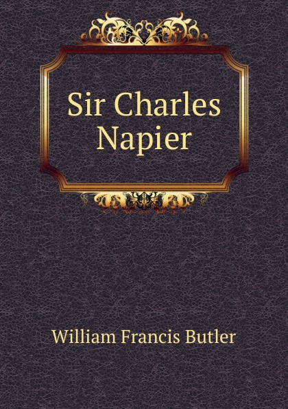 William Francis Butler Sir Charles Napier sir william francis butler sir charles napier