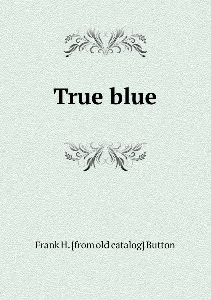 Frank H. [from old catalog] Button True blue catalog blue book