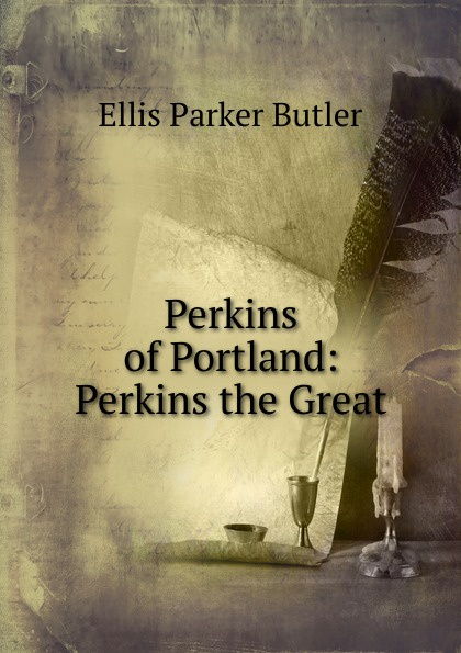 Ellis Parker Butler Perkins of Portland: Perkins the Great butler ellis parker perkins of portland perkins the great
