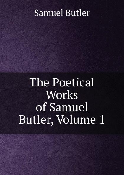 Butler Samuel The Poetical Works of Samuel Butler, Volume 1 samuel butler the poetical works vol 2