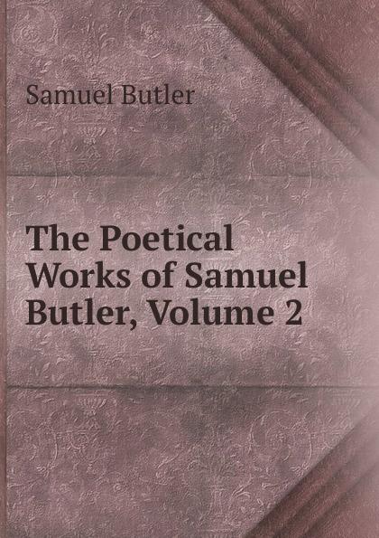 Butler Samuel The Poetical Works of Samuel Butler, Volume 2 samuel butler the poetical works vol 2