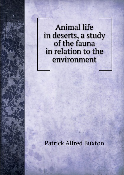 Фото - Patrick Alfred Buxton Animal life in deserts, a study of the fauna in relation to the environment agent based snort in distributed environment