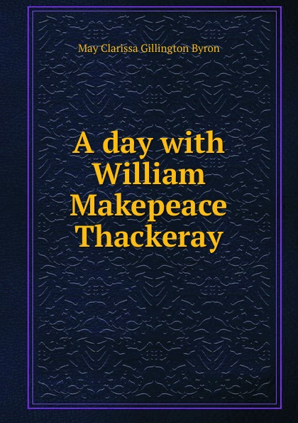 лучшая цена May Clarissa Gillington Byron A day with William Makepeace Thackeray