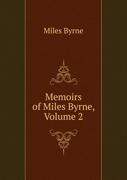 Miles Byrne Memoirs of Miles Byrne, Volume 2 david byrne