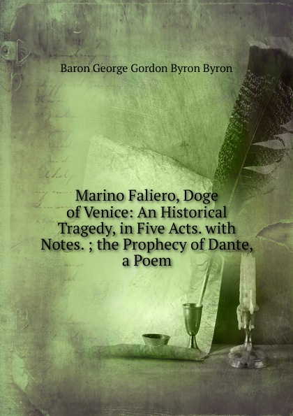 George Gordon Byron Marino Faliero, Doge of Venice: An Historical Tragedy, in Five Acts. with Notes. ; the Prophecy of Dante, a Poem john howard payne brutus or the fall of tarquin an historical tragedy an historical tragedy in five acts