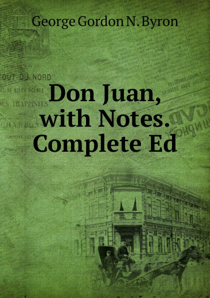George Gordon N. Byron Don Juan, with Notes. Complete Ed