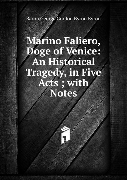 George Gordon Byron Marino Faliero, Doge of Venice: An Historical Tragedy, in Five Acts ; with Notes john howard payne brutus or the fall of tarquin an historical tragedy an historical tragedy in five acts