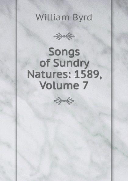 William Byrd Songs of Sundry Natures: 1589, Volume 7 стоимость