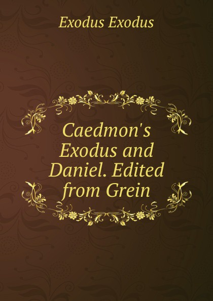 Фото - Exodus Exodus Caedmon.s Exodus and Daniel. Edited from Grein exodus уроки бога книга 5 том 1