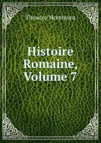 Théodor Mommsen Histoire Romaine, Volume 7