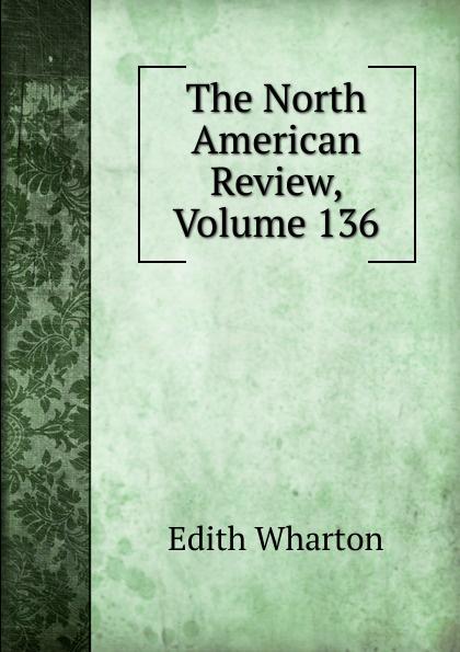 Edith Wharton The North American Review, Volume 136