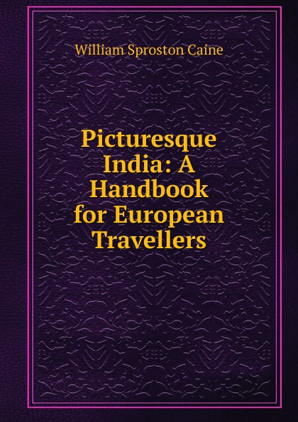 Picturesque India: A Handbook for European Travellers