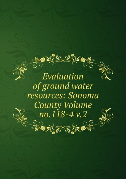 Evaluation of ground water resources: Sonoma County Volume no.118-4 v.2