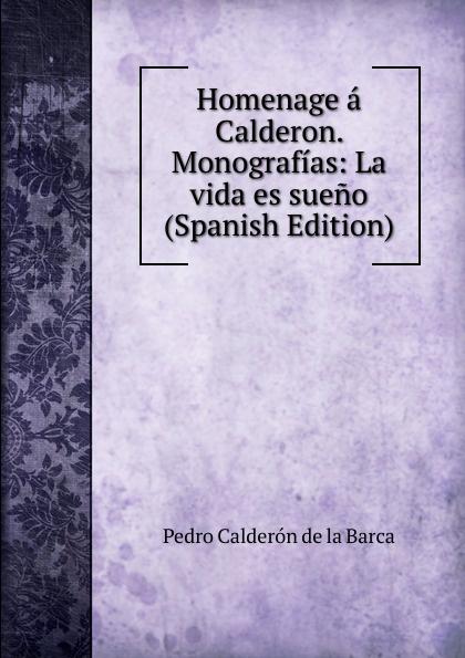 Pedro Calderón de la Barca Homenage a Calderon. Monografias: La vida es sueno (Spanish Edition) calderon de la barca p la vida es sueno nivel 3 cd